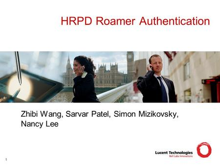 1 HRPD Roamer Authentication Zhibi Wang, Sarvar Patel, Simon Mizikovsky, Nancy Lee.