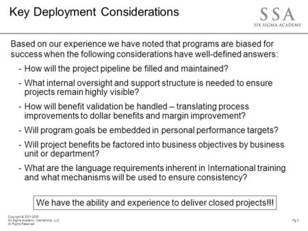 Copyright © 2001-2005 Six Sigma Academy International, LLC All Rights Reserved Pg 0 Key Deployment Considerations Based on our experience we have noted.