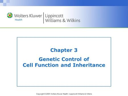 Copyright © 2009 Wolters Kluwer Health | Lippincott Williams & Wilkins Chapter 3 Genetic Control of Cell Function and Inheritance.