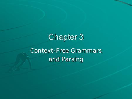 Chapter 3 Context-Free Grammars and Parsing. The Parsing Process sequence of tokens syntax tree parser Duties of parser: Determine correct syntax Build.
