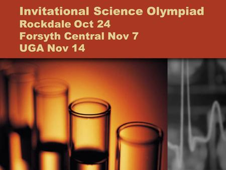 Invitational Science Olympiad Rockdale Oct 24 Forsyth Central Nov 7 UGA Nov 14.