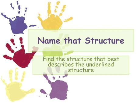 Name that Structure Find the structure that best describes the underlined structure.