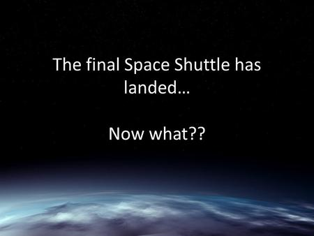 The final Space Shuttle has landed… Now what??. The Space Shuttle Since 1981, NASA space shuttles have been rocketing from the Florida coast into Earth.