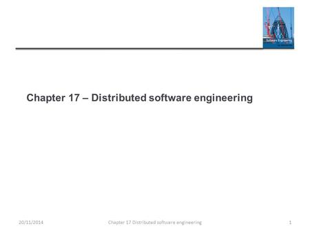 Chapter 17 – Distributed software engineering Chapter 17 Distributed software engineering120/11/2014.