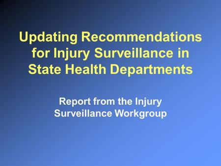 Updating Recommendations for Injury Surveillance in State Health Departments Report from the Injury Surveillance Workgroup.