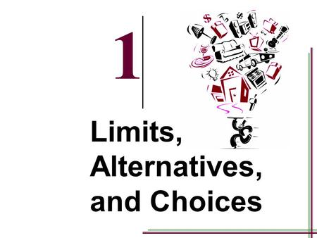 1-1 1 Limits, Alternatives, and Choices 1-2 Learning Objectives In this chapter you will learn: 1.The <strong>definition</strong> of <strong>economics</strong> and the features of the.