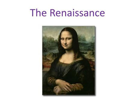 "The Renaissance. Renaissance means ""rebirth"" Lasted from around 1350-1600 During the Renaissance, people in Europe started living less by religion and."