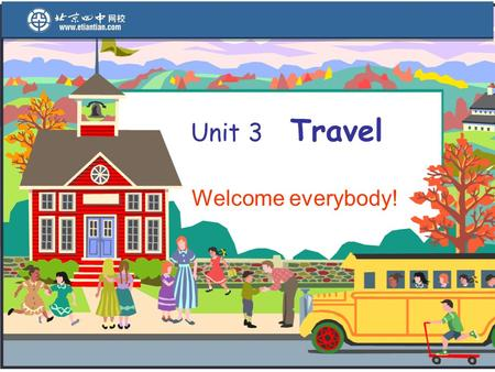 Unit 3 Travel Welcome everybody! Tasks  Talk about travelling  Talk about means of transportation  Tips on travel  Understand boarding calls.