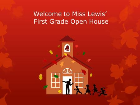 Welcome to Miss Lewis' First Grade Open House. About Me I am a graduate of Moravian College. I majored in psychology and got my certification for Elementary.
