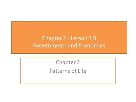 Chapter 2 - Lesson 3 B Governments and Economies Chapter 2 Patterns of Life.