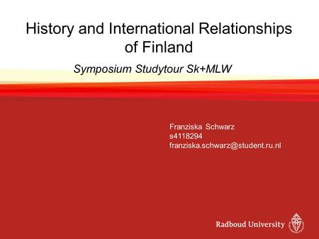 History and International Relationships of Finland Franziska Schwarz s4118294 Symposium Studytour Sk+MLW.