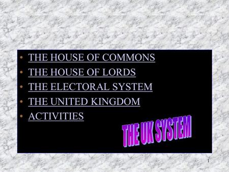 1 THE HOUSE OF COMMONS THE HOUSE OF LORDS THE ELECTORAL SYSTEM THE UNITED KINGDOM ACTIVITIES.