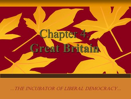 Chapter 4: Great Britain …the incubator of liberal democracy…