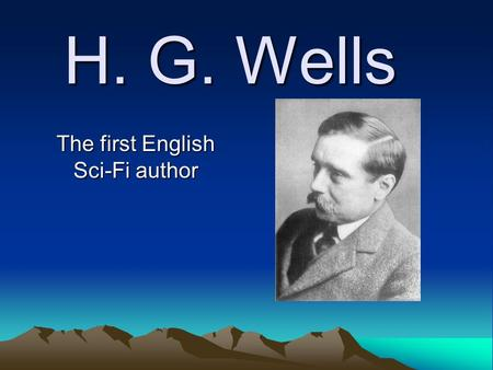 H. G. Wells The first English Sci-Fi author. H.G. Wells Born in 1866 in Bromley, County of Kent, England. His family was lower middle class –Dad bought.