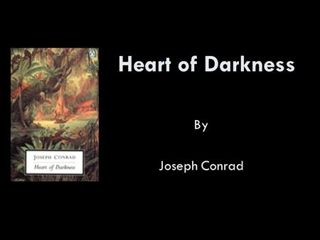 Heart of Darkness By Joseph Conrad. Born Dec. 3, 1857 Parents political activists, father also artist/writer Experiences in the Merchant Marines, especially.