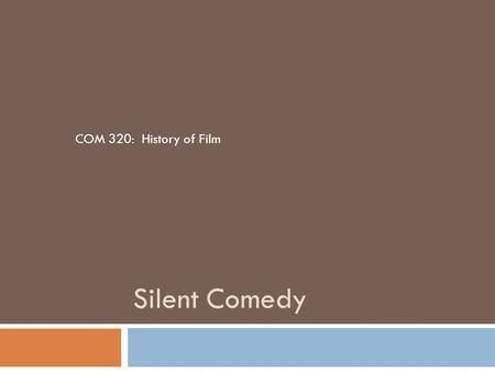 Silent Comedy COM 320: History of Film. Four Distinct Humor Mechanisms  1. Disparagement–setting up a one-up, one-down comparative relationship  2.
