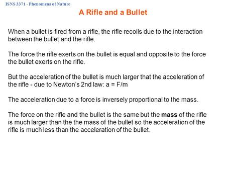ISNS 3371 - Phenomena of Nature A Rifle and a Bullet When a bullet is fired from a rifle, the rifle recoils due to the interaction between the bullet and.