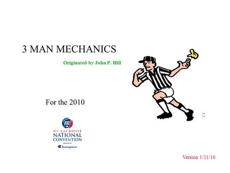3 MAN MECHANICS Originated by John P. Hill  Version 1/11/10 For the 2010.