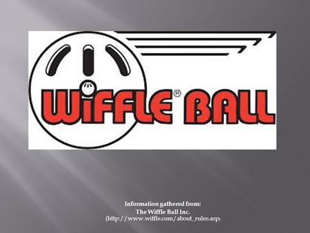 Information gathered from: The Wiffle Ball Inc. (http://www.wiffle.com/about_rules.asp )
