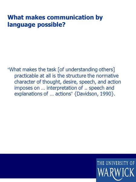 "What makes communication by language possible? ""What makes the task [of understanding others] practicable at all is the structure the normative character."