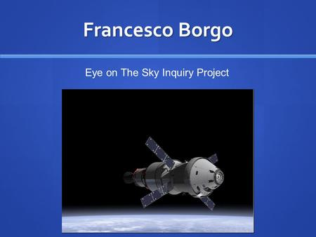 Francesco Borgo Eye on The Sky Inquiry Project. For the Eye on The Sky Inquiry Project, my question is: Why does Saturn have his rings? So I would like.