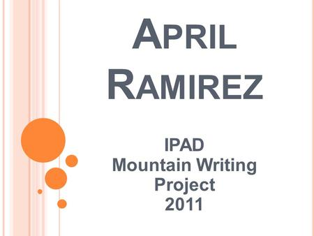 A PRIL R AMIREZ IPAD Mountain Writing Project 2011.