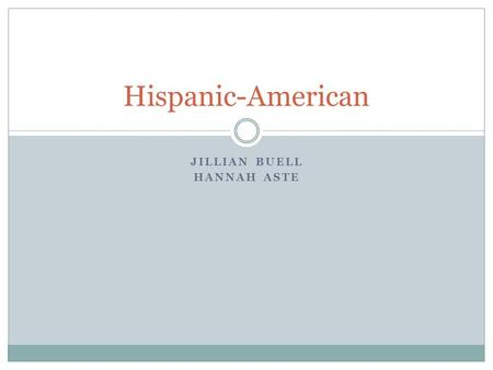 JILLIAN BUELL HANNAH ASTE Hispanic-American. Characteristics of Society Hispanic-Americans are a very diverse group and include distinct subcultures that.