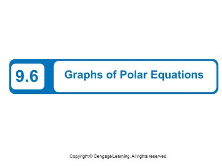 Copyright © Cengage Learning. All rights reserved. 9.6 Graphs of Polar Equations.