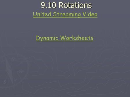9.10 Rotations 9.10 Rotations United Streaming Video Dynamic Worksheets.