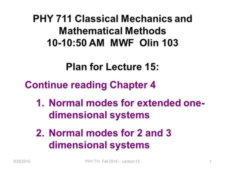 9/28/2015PHY 711 Fall 2015 -- Lecture 151 PHY 711 Classical Mechanics and Mathematical Methods 10-10:50 AM MWF Olin 103 Plan for Lecture 15: Continue reading.