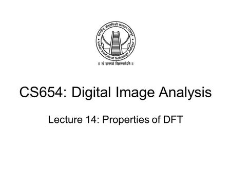 CS654: Digital Image Analysis Lecture 14: Properties of DFT.
