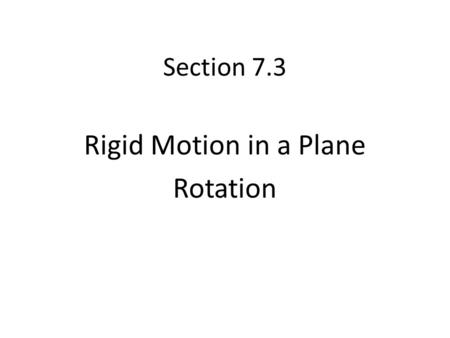 Section 7.3 Rigid Motion in a Plane Rotation. Bell Work 1.Using your notes, Reflect the figure in the y-axis. 2. Write all the coordinates for both the.