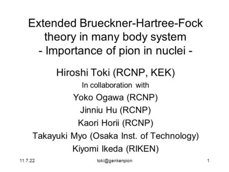 Extended Brueckner-Hartree-Fock theory in many body system - Importance of pion in nuclei - Hiroshi Toki (RCNP, KEK) In collaboration.