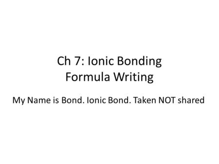 Ch 7: Ionic Bonding Formula Writing