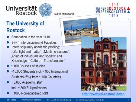 13.10.2015 UNIVERSITÄT ROSTOCK Dr. rer. nat. Christine Bräuning The University of Rostock Foundation in the year 1419.
