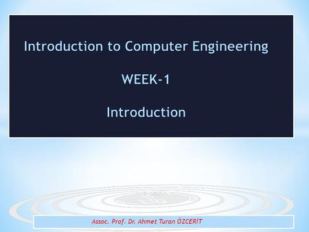 Assoc. Prof. Dr. Ahmet Turan ÖZCERİT.  What is engineer,  What is Computer Engineering  The topics in Computer Engineering You will learn: 2.
