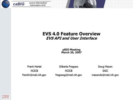EVS 4.0 Feature Overview EVS API and User Interface pBIO Meeting March 20, 2007 Frank Hartel Gilberto Fragoso