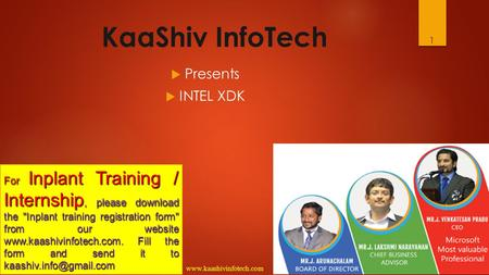 1 KaaShiv InfoTech  Presents  INTEL XDK For Inplant Training / Internship, please download the Inplant training registration form from our website.