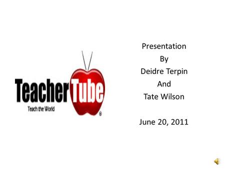 Presentation By Deidre Terpin And Tate Wilson June 20, 2011.