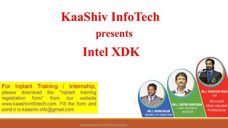 KaaShiv InfoTech presents Intel XDK www.kaashivinfotech.com For Inplant Training / Internship, please download the Inplant training registration form