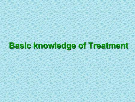 Basic knowledge of Treatment. Differentiation of Syndromes and Treatment According to 1. Eight Principles 2. the Theory of Zang-fu Organs 3. the Theory.