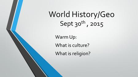 World History/Geo Sept 30 th, 2015 Warm Up: What is culture? What is religion?