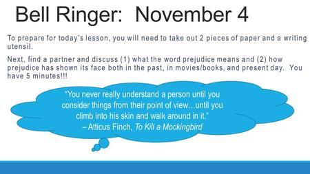 Bell Ringer: November 4 To prepare for today's lesson, you will need to take out 2 pieces of paper and a writing utensil. Next, find a partner and discuss.