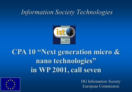 "Information Society Technologies CPA 10 ""Next generation micro & nano technologies"" in WP 2001, call seven DG Information Society European Commission."