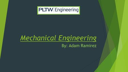 Mechanical Engineering By: Adam Ramirez. What is mechanical engineering? Mechanical Engineering is the type of engineering that deals with design, construction,