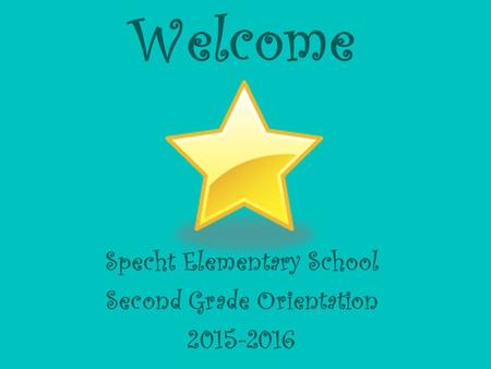Welcome Specht Elementary School Second Grade Orientation 2015-2016.