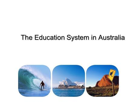 The Education System in Australia. The Education System in Australia consists of a total of 12 years. Primary schools and high schools are based on the.