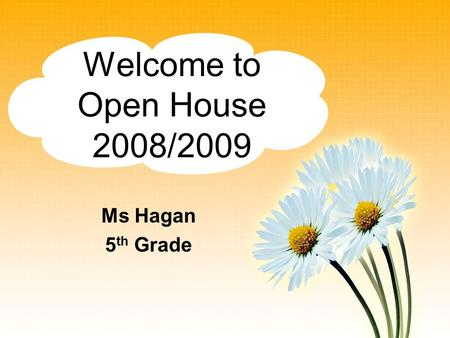 Welcome to Open House 2008/2009 Ms Hagan 5 th Grade.
