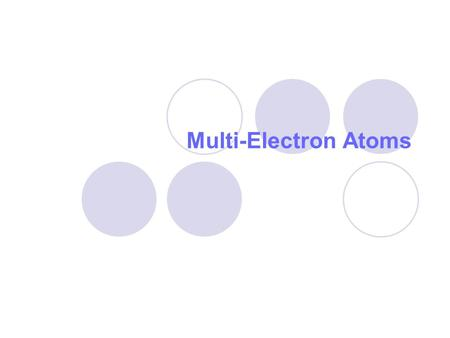 Multi-Electron Atoms. Complete Description of a Ground State Wavefunction ψ A total of three quantum numbers appear from the solution of n = principal.