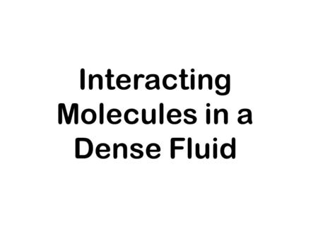 Interacting Molecules in a Dense Fluid. Reduced Spatial Probability Density Functions Let us start from the configuration integral for a system of N identical.